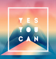Yes You can Motivational quote on gradient vector image vector image