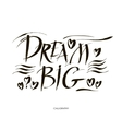 Big dream hand painted brush lettering vector image vector image