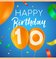 happy birthday 10 ten year balloon party card vector image