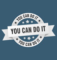 you can do it ribbon you can do it round white vector image vector image