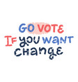 go vote if you want change voting concept vector image vector image