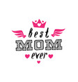 best mom ever print for t-shirt with lettering vector image vector image