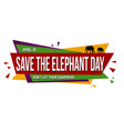 save elephant day banner design vector image vector image