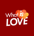 what is love poster with couple of hearts vector image