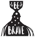 Be brave - lettering design vector image vector image