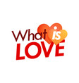 what is love - style emblem with pair of hearts on vector image vector image