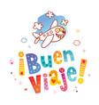 buen viaje have a nice trip in spanish vector image vector image