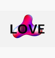 love slogan with abstraction in liquid shape vector image
