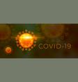 dangerous covid-19 coronavirus banner with virus vector image vector image
