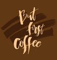 but first coffee funny morning handwritten vector image vector image