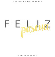 Feliz pascua Greeting inscription Happy Easter in vector image vector image