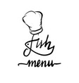 fish menu handwritten lettering chef vector image