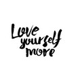 quote love yourself more vector image