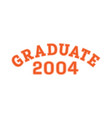 graduated in 2004 lettering for a senior class vector image vector image