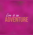 live is an adventure life quote with modern vector image vector image