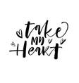 take my heart card modern brush calligraphy vector image vector image