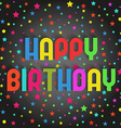 happy birthday gritting card colorful stars vector image vector image