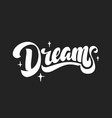 dreams hand drawn lettering style vector image vector image