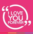 i love you forever design vector image