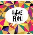 have fun triangles vector image vector image