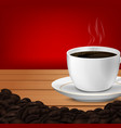 cup of coffee and coffee beans wooden table vector image