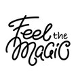 feel the magic text lettering inspiring phrase vector image vector image