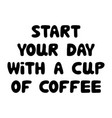 start your day with a cup coffee cute hand vector image vector image