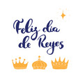 feliz dia de reyes happy day kings vector image vector image
