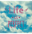 with blue sky and phrase Life is perfect vector image