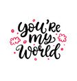 you are my world hand written lettering vector image vector image