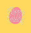 happy easter card lettering and pink egg vector image vector image