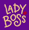 lady boss lettering phrase for postcard banner vector image vector image