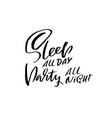 sleep all day party all night ink hand drawn vector image