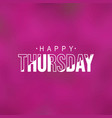 happy thursday life quote with modern background vector image vector image