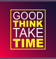 good things take time life quote with modern vector image vector image