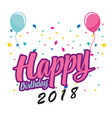 happy birthday 2018 balloon ribbon white backgroun vector image