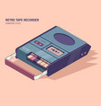 old cassette player in isometric style vector image