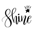 Shine Inspirational quote phrase Modern vector image