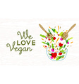 We love vegan food design with vegetable salad vector image vector image