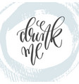drink me - hand lettering inscription text to vector image vector image