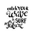 Catch Your Wave and Surf in Future vector image vector image