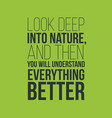 look deep into nature motivational quotes vector image vector image