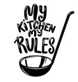 soup ladle with slogan my kitchen my rules vector image