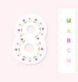 march 8 greeting card design with floral vector image vector image