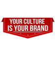 your culture is brand banner design vector image