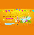 happy songkran thailand water splashing festival vector image