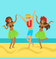 hawaiian girls and happy man dancing on on a vector image
