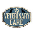veterinary care vintage rusty metal sign vector image