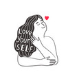 love yourself girl drawing vector image vector image