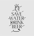 save water drink beer design vector image vector image